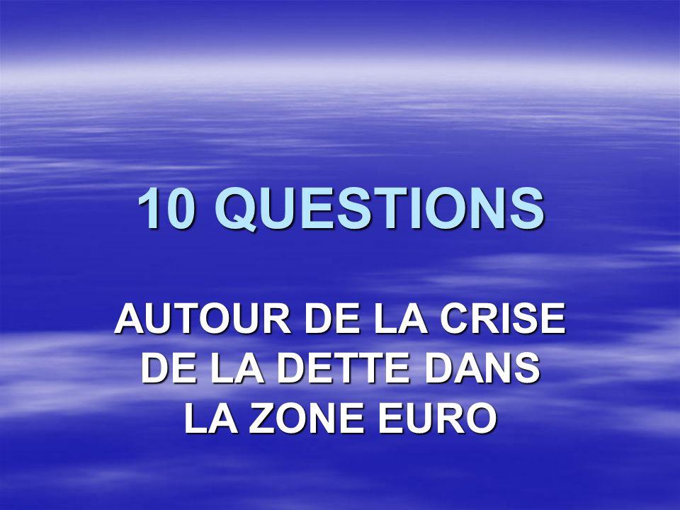 10 QUESTIONS AUTOUR DE LA CRISE DE LA DETTE DANS LA ZONE EURO