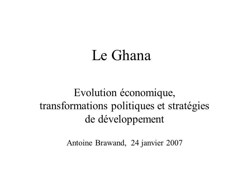 Le Ghana Evolution économique, transformations politiques et stratégies de développement Antoine Brawand, 24 janvier 2007