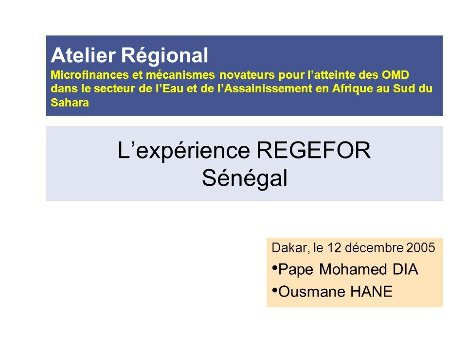 Lexpérience REGEFOR Sénégal Dakar, le 12 décembre 2005 Pape Mohamed DIA Ousmane HANE Atelier Régional Microfinances et mécanismes novateurs pour latte