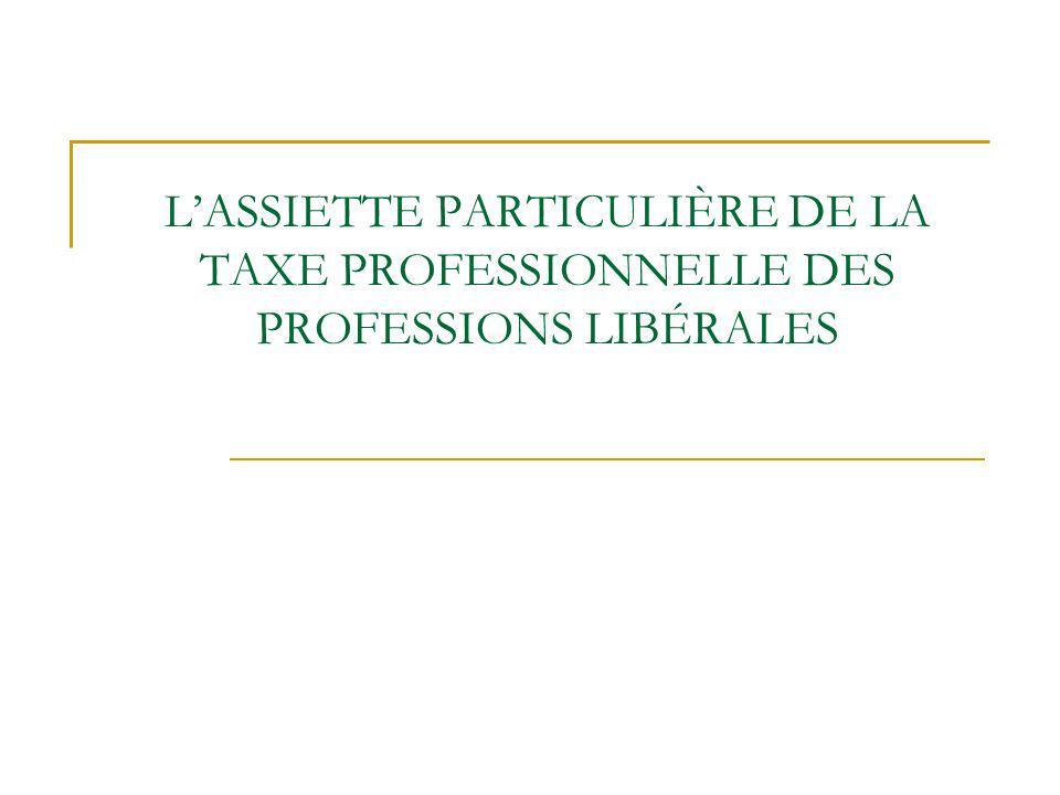 LASSIETTE PARTICULIÈRE DE LA TAXE PROFESSIONNELLE DES PROFESSIONS LIBÉRALES