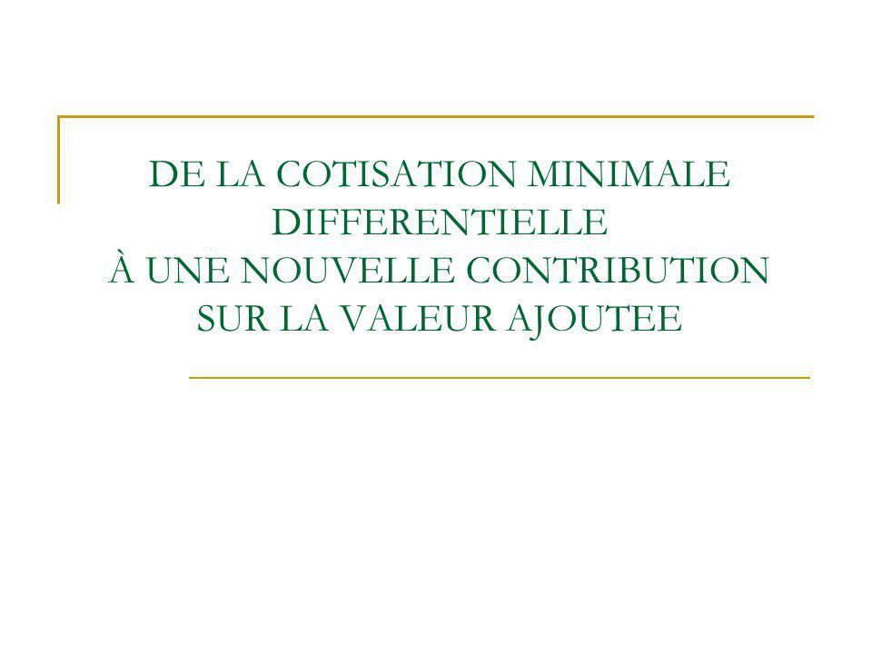 DE LA COTISATION MINIMALE DIFFERENTIELLE À UNE NOUVELLE CONTRIBUTION SUR LA VALEUR AJOUTEE
