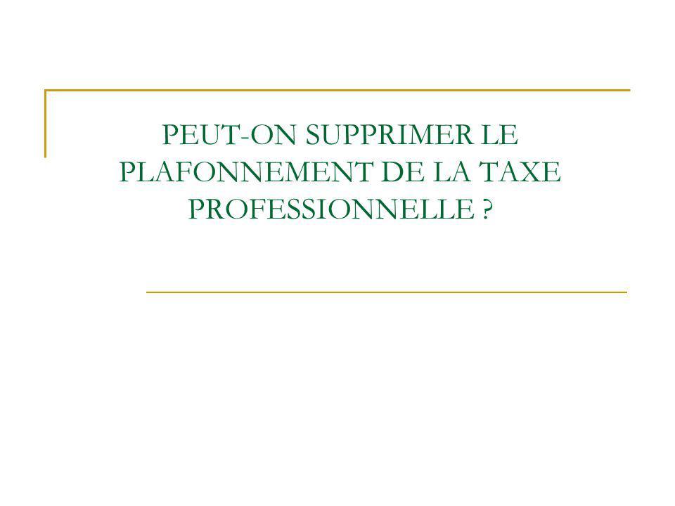 PEUT-ON SUPPRIMER LE PLAFONNEMENT DE LA TAXE PROFESSIONNELLE