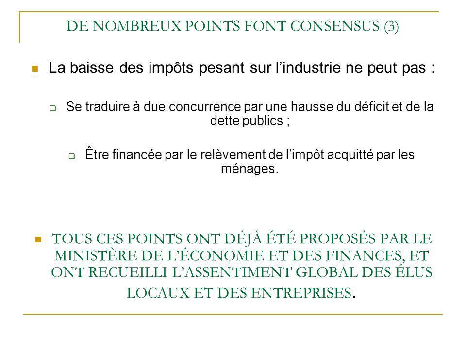 DE NOMBREUX POINTS FONT CONSENSUS (3) La baisse des impôts pesant sur lindustrie ne peut pas : Se traduire à due concurrence par une hausse du déficit