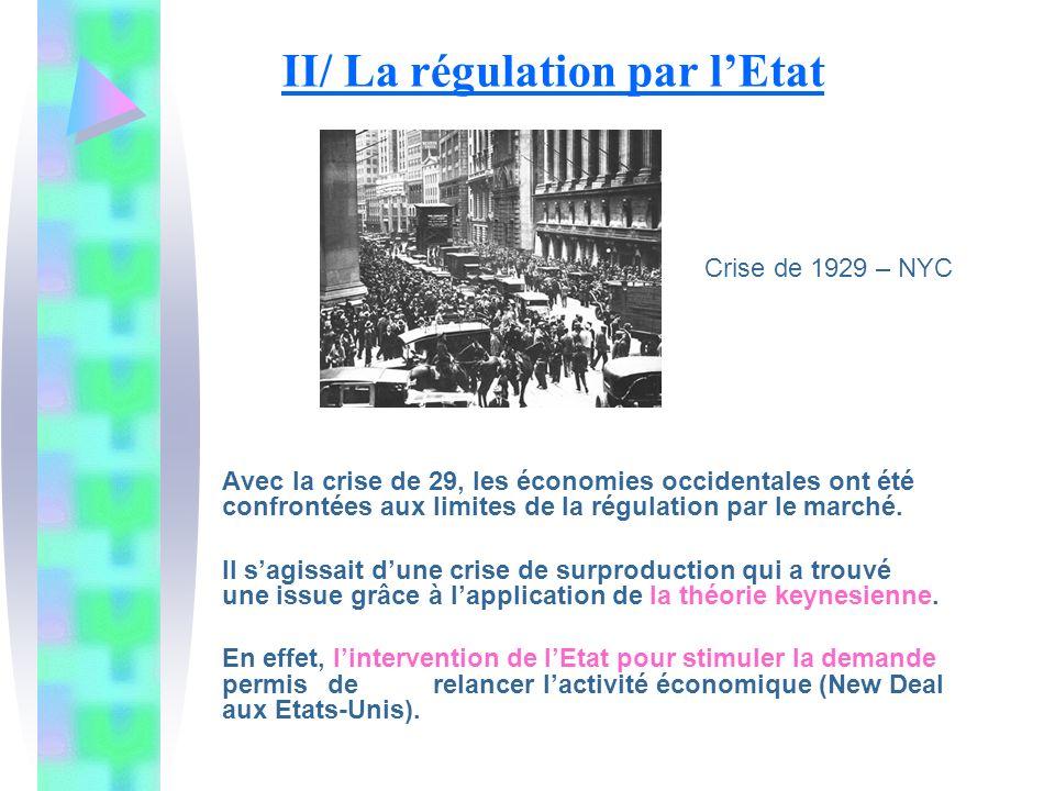 II/ La régulation par lEtat Avec la crise de 29, les économies occidentales ont été confrontées auxlimites de la régulation par le marché. Il sagissai