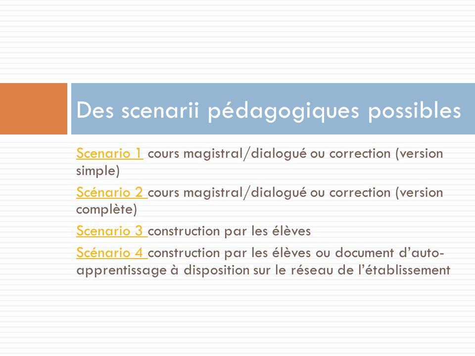 Scenario 1Scenario 1 cours magistral/dialogué ou correction (version simple) Scénario 2 Scénario 2 cours magistral/dialogué ou correction (version com