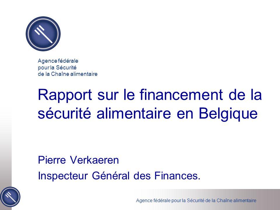 Agence fédérale pour la Sécurité de la Chaîne alimentaire Rapport sur le financement de la sécurité alimentaire en Belgique Pierre Verkaeren Inspecteur Général des Finances.