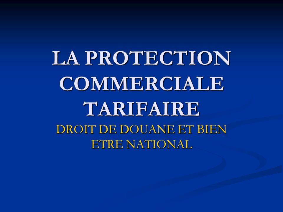 LA PROTECTION COMMERCIALE TARIFAIRE DROIT DE DOUANE ET BIEN ETRE NATIONAL