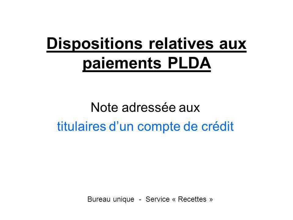 Dispositions relatives aux paiements PLDA Note adressée aux titulaires dun compte de crédit Bureau unique - Service « Recettes »