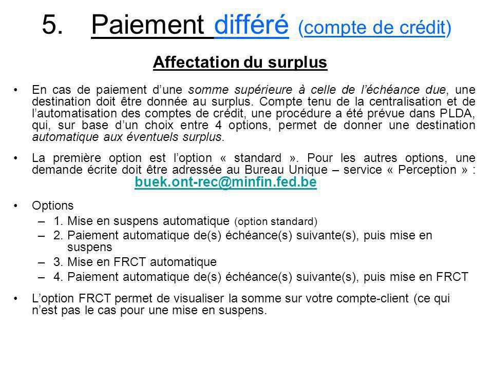 5.Paiement différé (compte de crédit) En cas de paiement dune somme supérieure à celle de léchéance due, une destination doit être donnée au surplus.