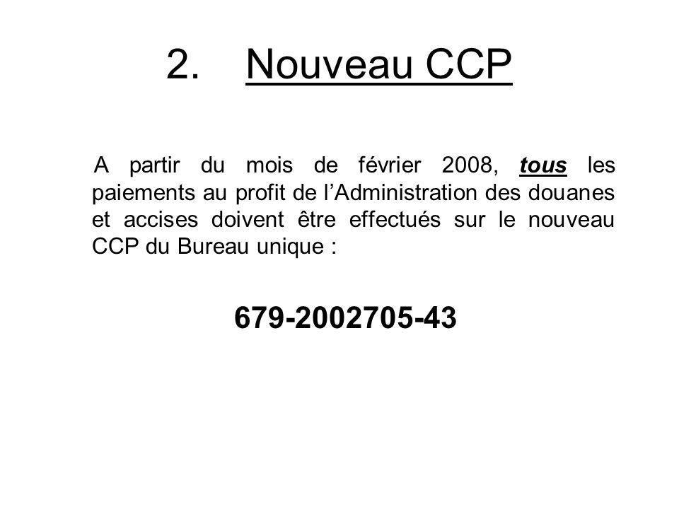 2. Nouveau CCP A partir du mois de février 2008, tous les paiements au profit de lAdministration des douanes et accises doivent être effectués sur le