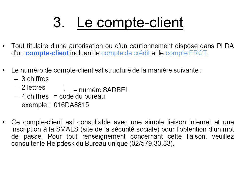 3.Le compte-client Tout titulaire dune autorisation ou dun cautionnement dispose dans PLDA dun compte-client incluant le compte de crédit et le compte