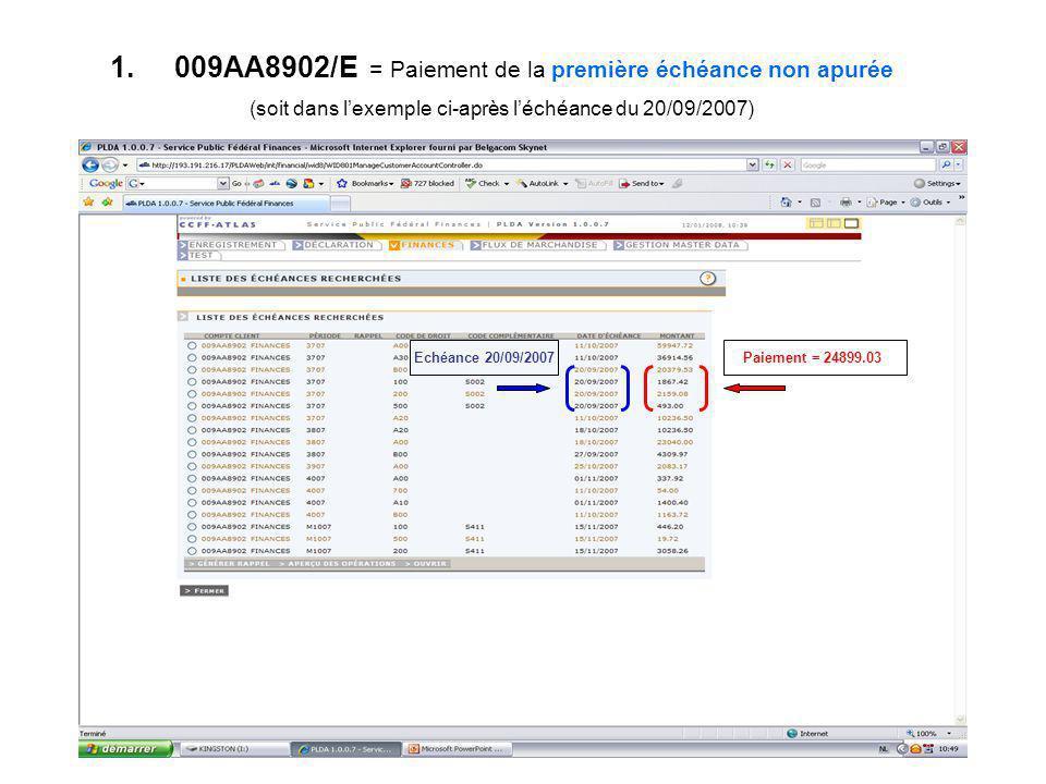 1. 009AA8902/E = Paiement de la première échéance non apurée (soit dans lexemple ci-après léchéance du 20/09/2007) Echéance 20/09/2007Paiement = 24899