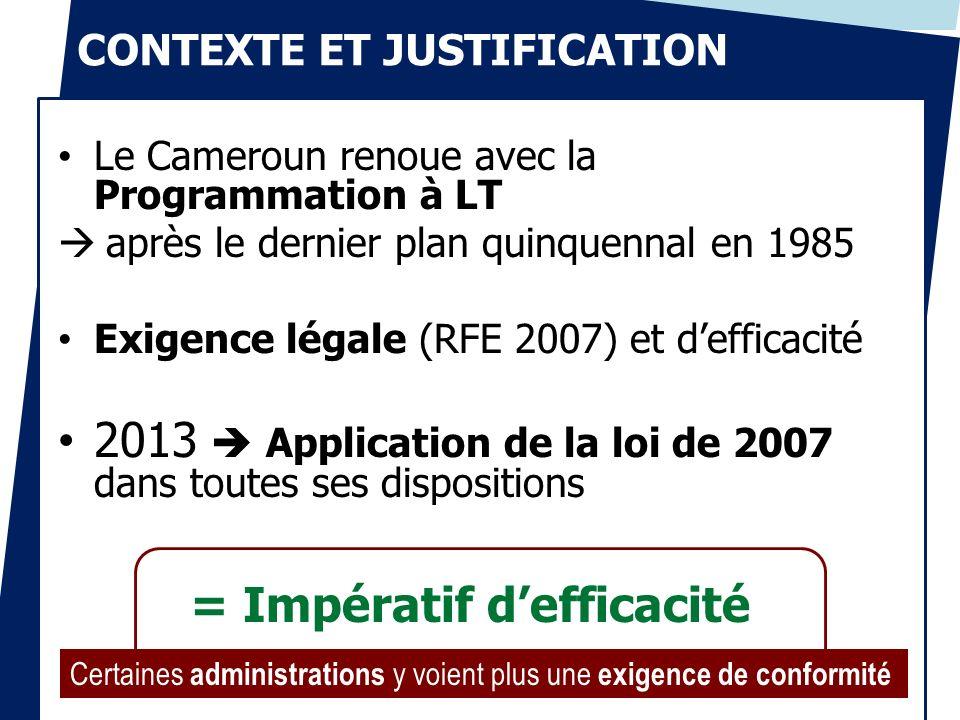 CONTEXTE ET JUSTIFICATION Le Cameroun renoue avec la Programmation à LT après le dernier plan quinquennal en 1985 Exigence légale (RFE 2007) et deffic