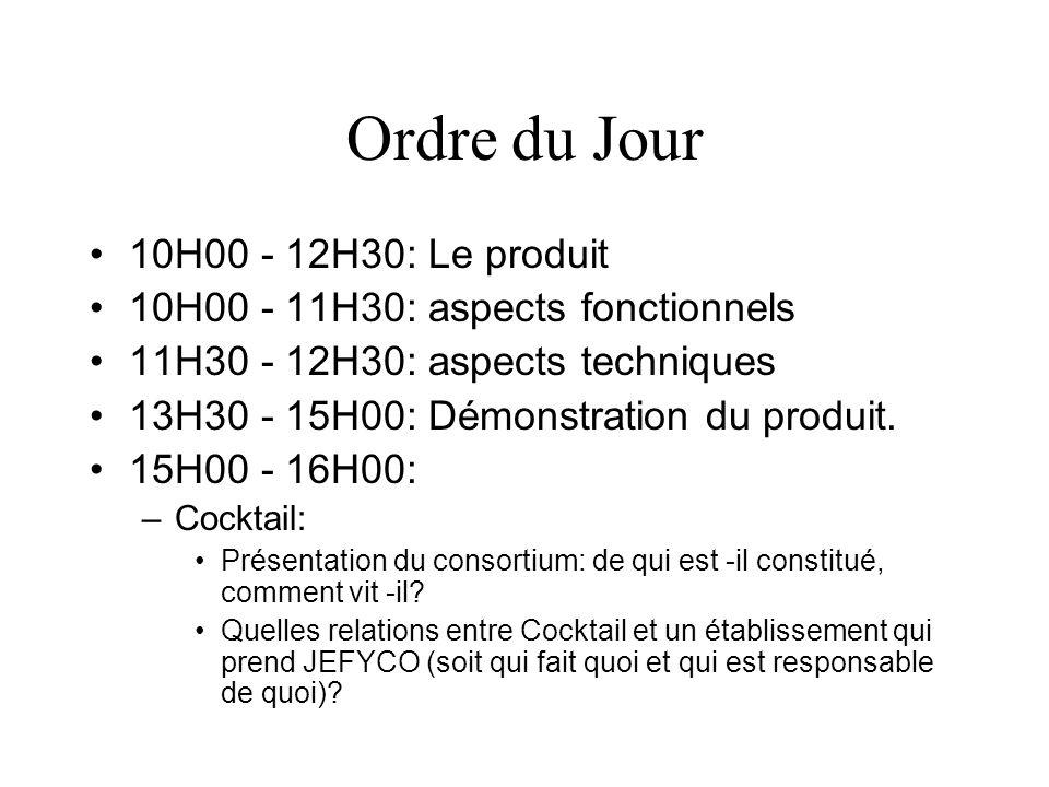 Ordre du Jour 10H00 - 12H30: Le produit 10H00 - 11H30: aspects fonctionnels 11H30 - 12H30: aspects techniques 13H30 - 15H00: Démonstration du produit.