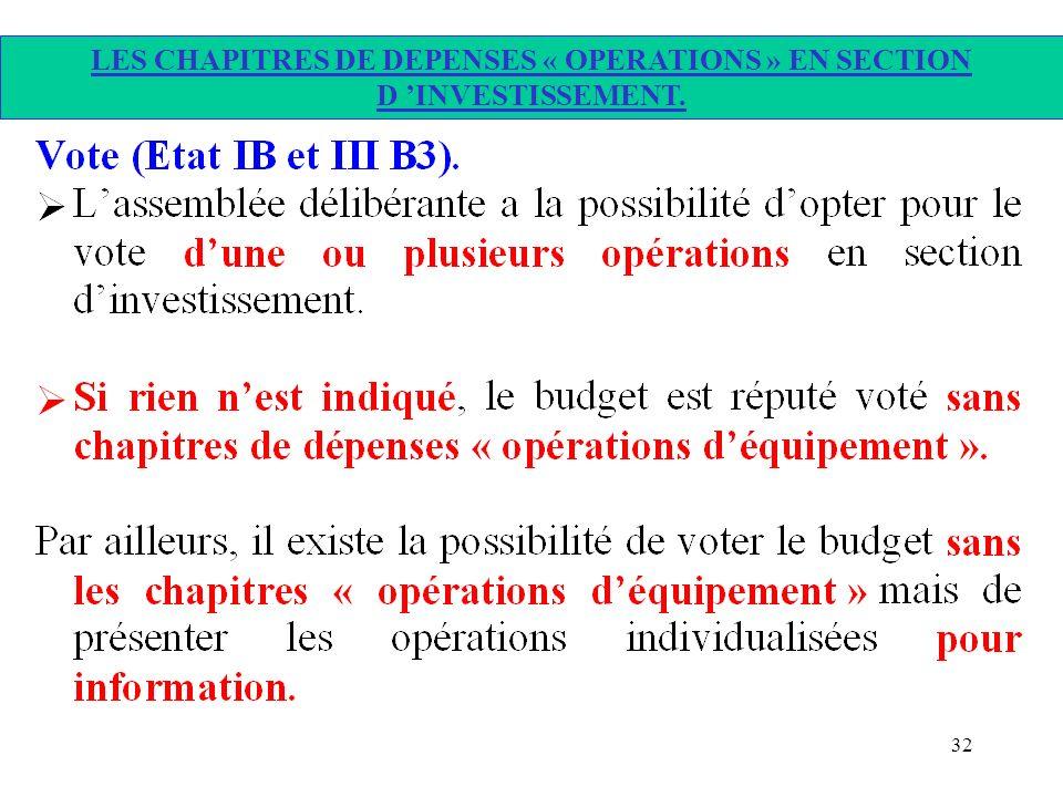32 LES CHAPITRES DE DEPENSES « OPERATIONS » EN SECTION D INVESTISSEMENT.
