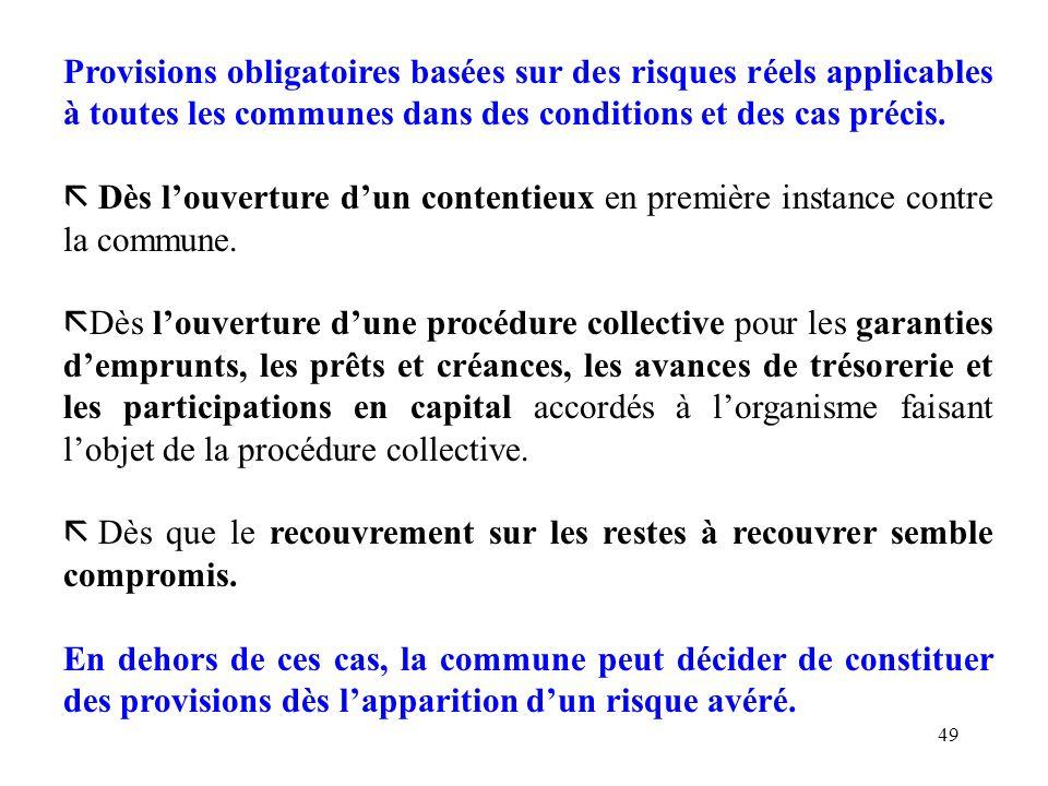 49 Provisions obligatoires basées sur des risques réels applicables à toutes les communes dans des conditions et des cas précis. ã Dès louverture dun