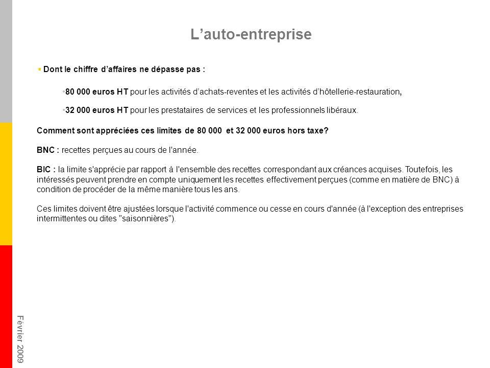 Février 2009 Lauto-entreprise Dont le chiffre daffaires ne dépasse pas : 80 000 euros HT pour les activités dachats-reventes et les activités dhôtellerie-restauration, 32 000 euros HT pour les prestataires de services et les professionnels libéraux.