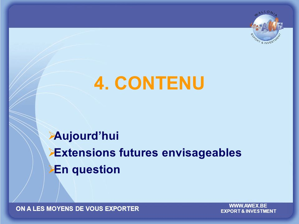ON A LES MOYENS DE VOUS EXPORTER WWW.AWEX.BE EXPORT & INVESTMENT 4.