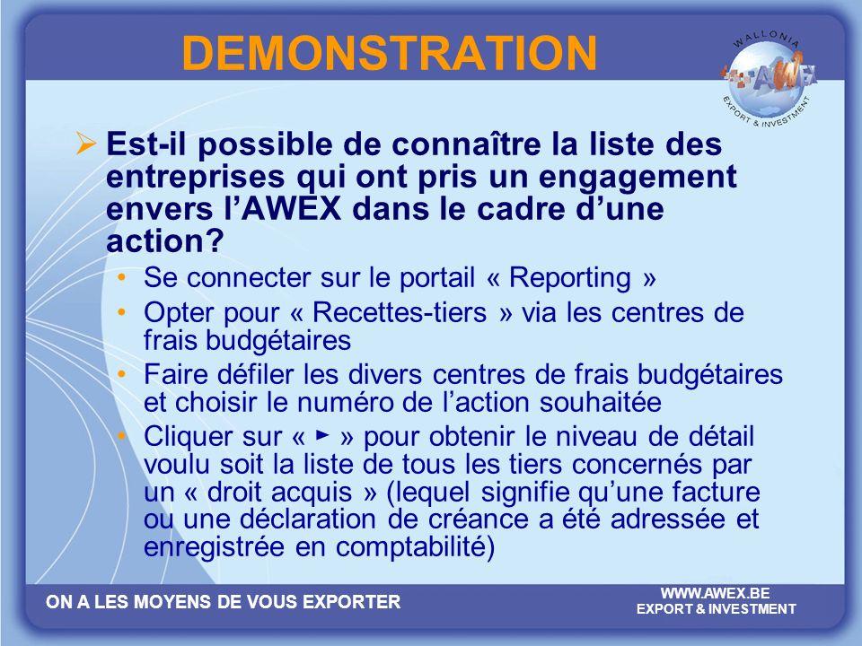 ON A LES MOYENS DE VOUS EXPORTER WWW.AWEX.BE EXPORT & INVESTMENT DEMONSTRATION Est-il possible de connaître la liste des entreprises qui ont pris un engagement envers lAWEX dans le cadre dune action.