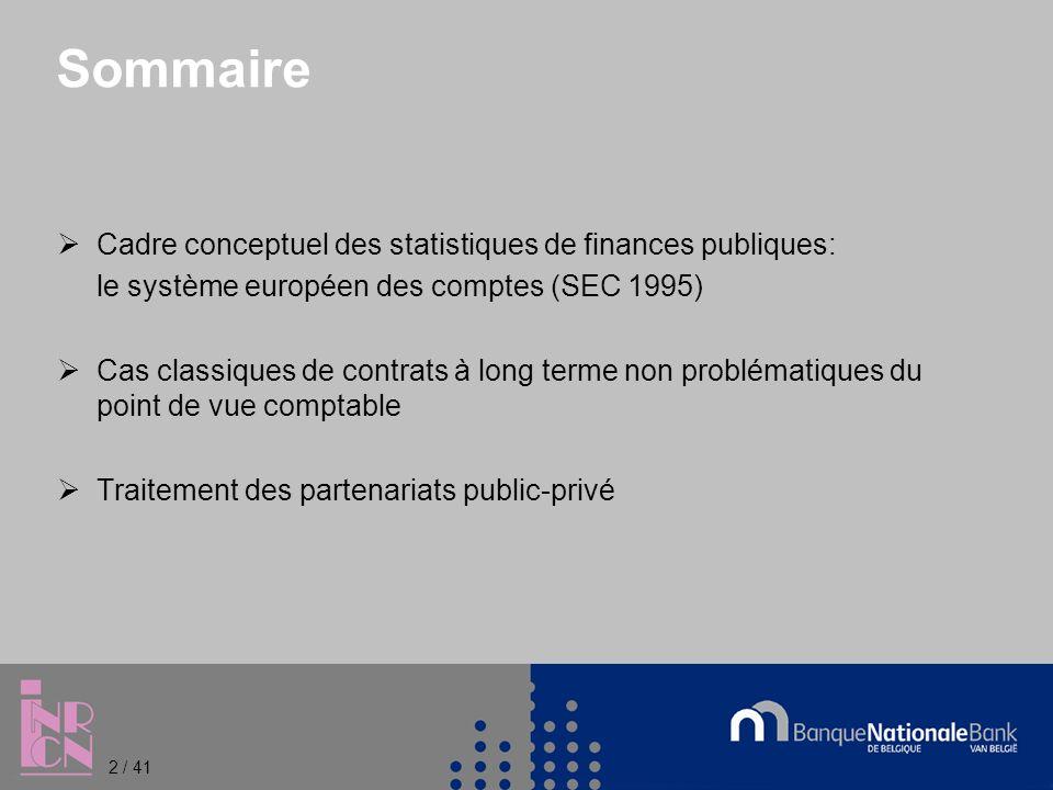2 / 41 Sommaire Cadre conceptuel des statistiques de finances publiques: le système européen des comptes (SEC 1995) Cas classiques de contrats à long terme non problématiques du point de vue comptable Traitement des partenariats public-privé