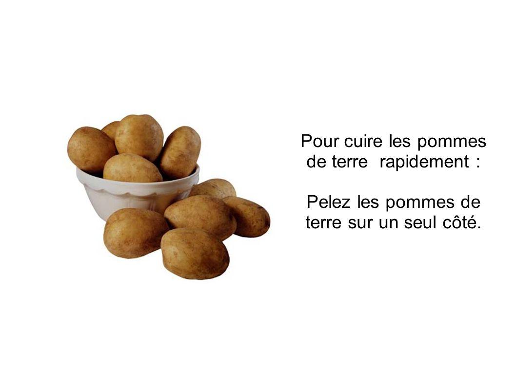 Pour cuire les pommes de terre rapidement : Pelez les pommes de terre sur un seul côté.