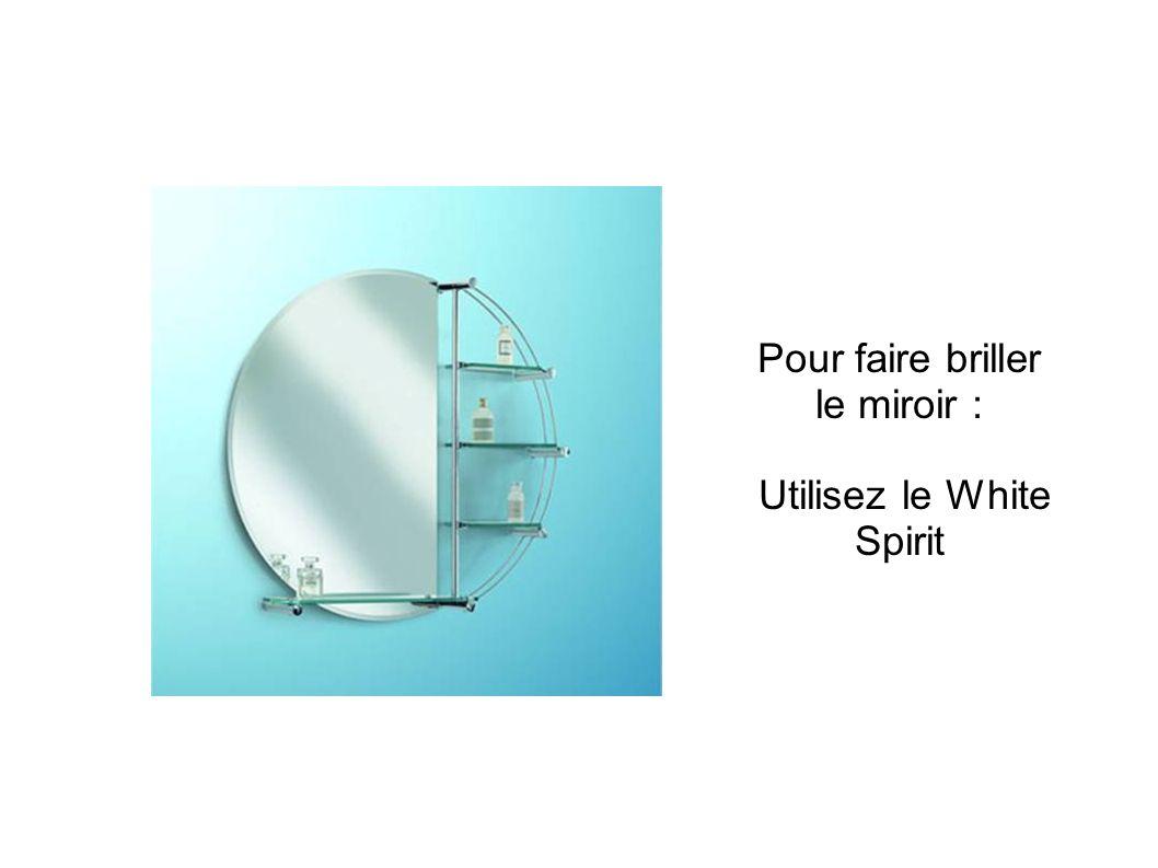Pour faire briller le miroir : Utilisez le White Spirit