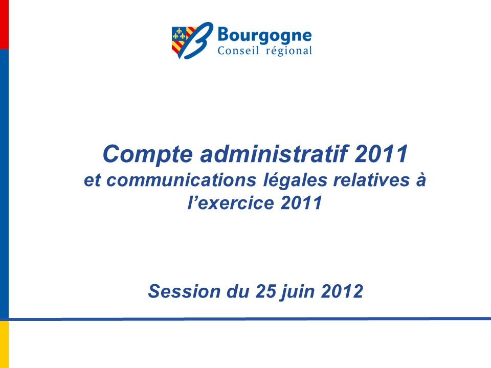 Compte administratif 2011 et communications légales relatives à lexercice 2011 Session du 25 juin 2012