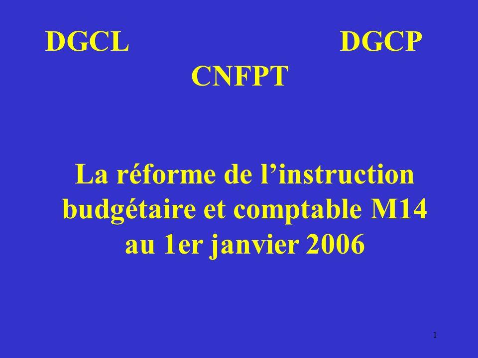 1 La réforme de linstruction budgétaire et comptable M14 au 1er janvier 2006 DGCL DGCP CNFPT