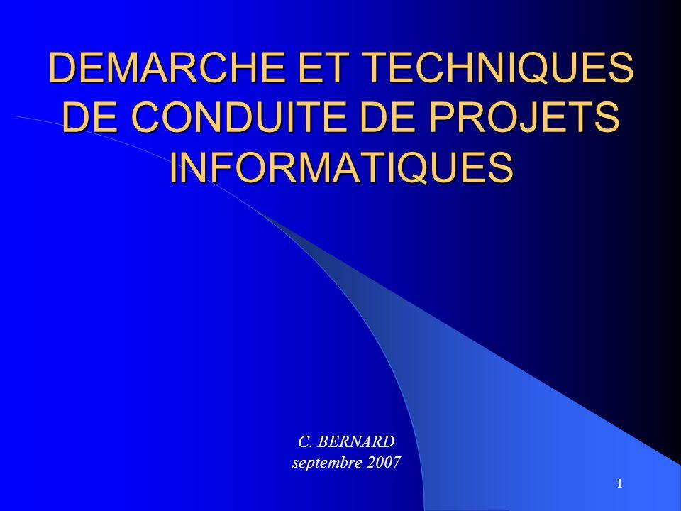 1 DEMARCHE ET TECHNIQUES DE CONDUITE DE PROJETS INFORMATIQUES C. BERNARD septembre 2007