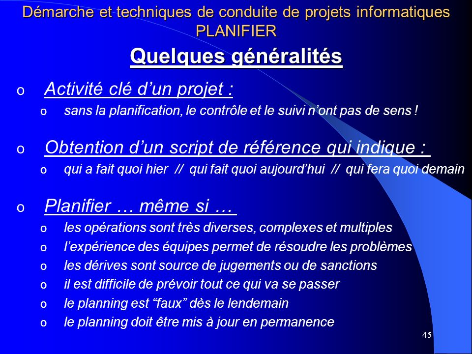 45 Quelques généralités o Activité clé dun projet : o sans la planification, le contrôle et le suivi nont pas de sens .