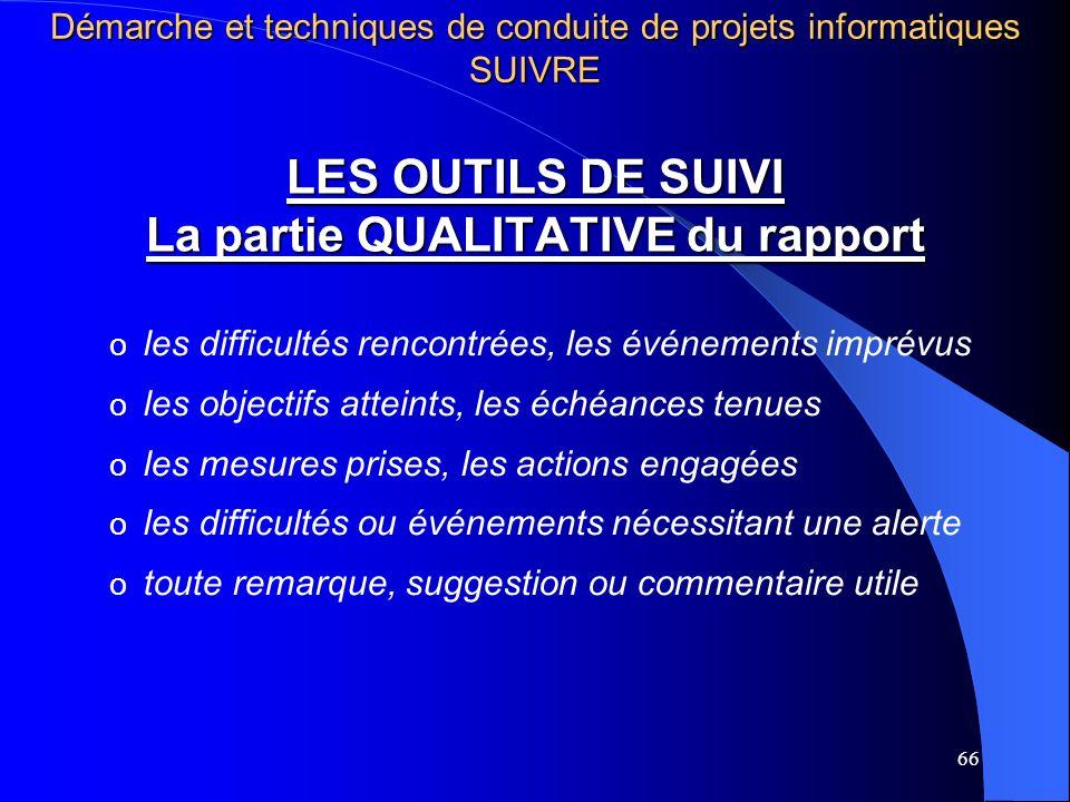 66 LES OUTILS DE SUIVI La partie QUALITATIVE du rapport o o les difficultés rencontrées, les événements imprévus o o les objectifs atteints, les échéa