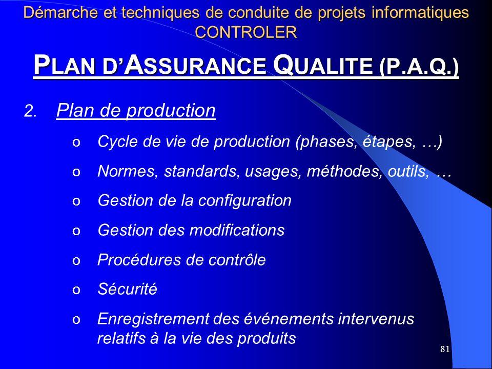 81 P LAN D A SSURANCE Q UALITE (P.A.Q.) 2. Plan de production o Cycle de vie de production (phases, étapes, …) o Normes, standards, usages, méthodes,