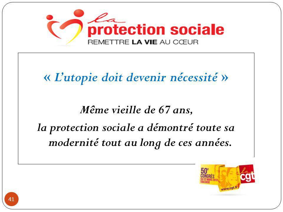 41 « Lutopie doit devenir nécessité » Même vieille de 67 ans, la protection sociale a démontré toute sa modernité tout au long de ces années.