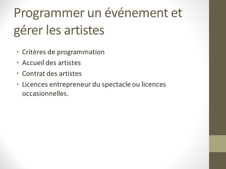 Programmer un événement et gérer les artistes Critères de programmation Accueil des artistes Contrat des artistes Licences entrepreneur du spectacle o
