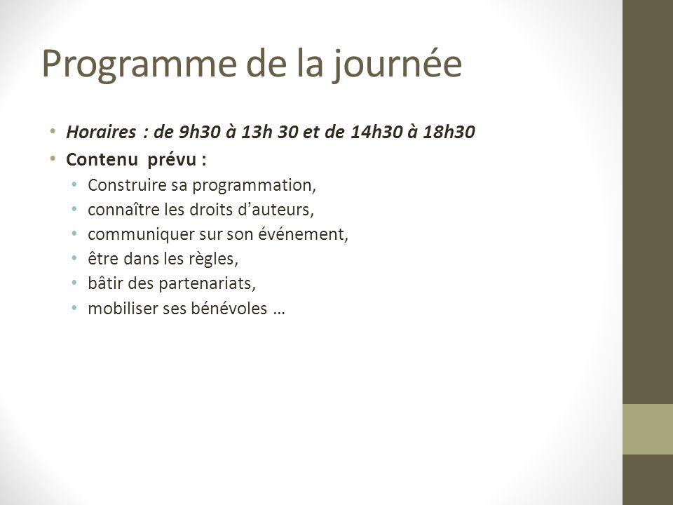 Programme de la journée Horaires : de 9h30 à 13h 30 et de 14h30 à 18h30 Contenu prévu : Construire sa programmation, connaître les droits dauteurs, co
