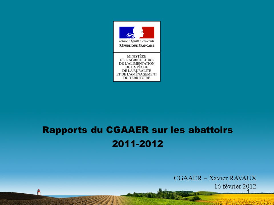 1 Rapports du CGAAER sur les abattoirs 2011-2012 CGAAER – Xavier RAVAUX 16 février 2012