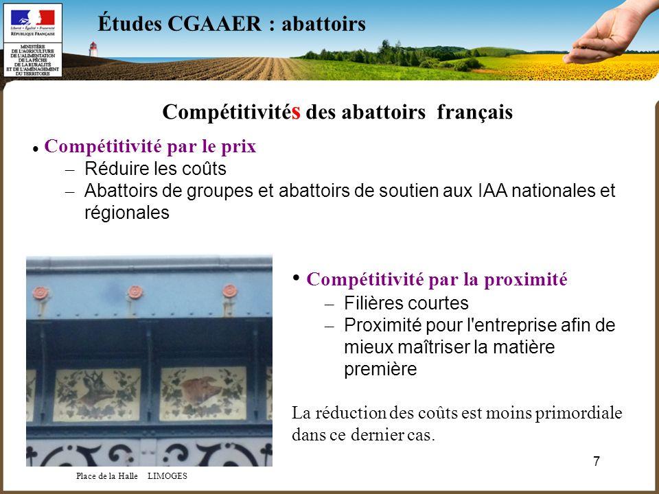 7 Études CGAAER : abattoirs Compétitivité s des abattoirs français Compétitivité par le prix – Réduire les coûts – Abattoirs de groupes et abattoirs d