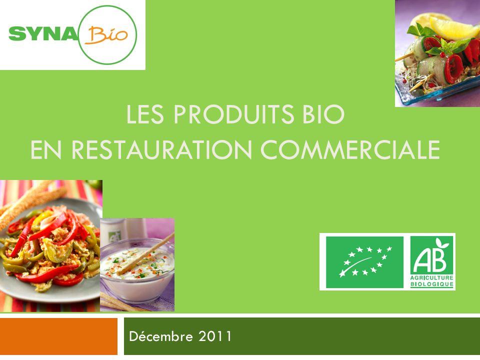 LES PRODUITS BIO EN RESTAURATION COMMERCIALE Décembre 2011