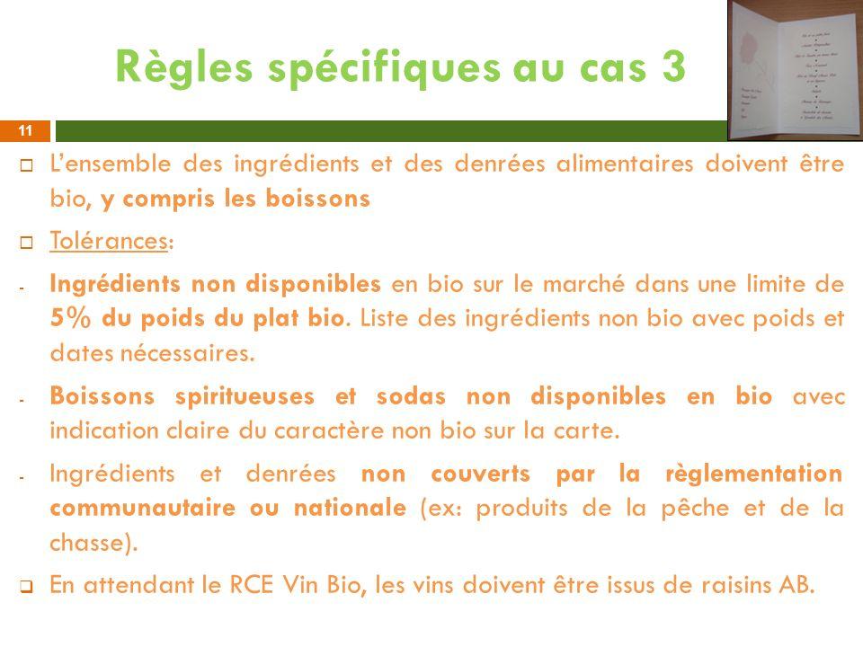 Règles spécifiques au cas 3 Lensemble des ingrédients et des denrées alimentaires doivent être bio, y compris les boissons Tolérances: - Ingrédients n
