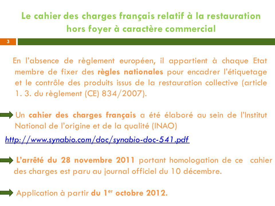 Le cahier des charges français relatif à la restauration hors foyer à caractère commercial En labsence de règlement européen, il appartient à chaque E