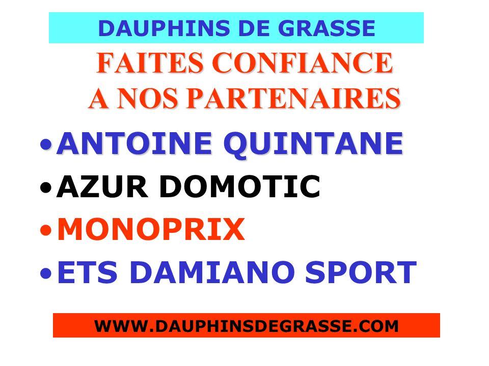 FAITES CONFIANCE A NOS PARTENAIRES ANTOINEANTOINE QUINTANE AZUR DOMOTIC MONOPRIX ETS DAMIANO SPORT DAUPHINS DE GRASSE WWW.DAUPHINSDEGRASSE.COM