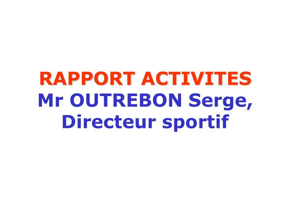 RAPPORT ACTIVITES RAPPORT ACTIVITES Mr OUTREBON Serge, Directeur sportif