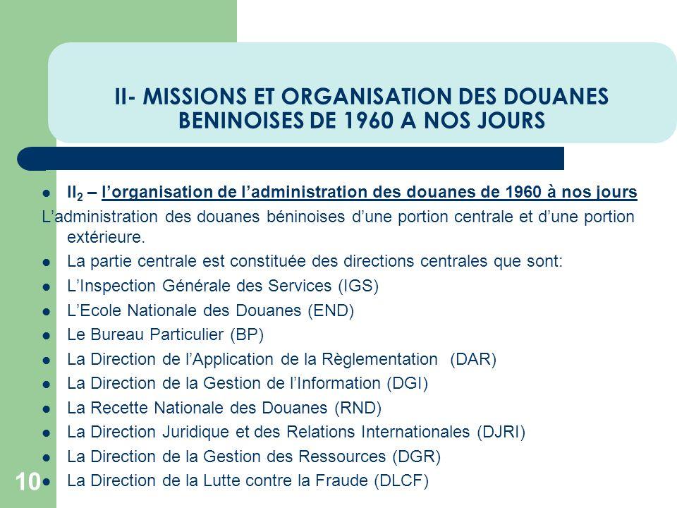 II- MISSIONS ET ORGANISATION DES DOUANES BENINOISES DE 1960 A NOS JOURS 10 II 2 – lorganisation de ladministration des douanes de 1960 à nos jours Lad
