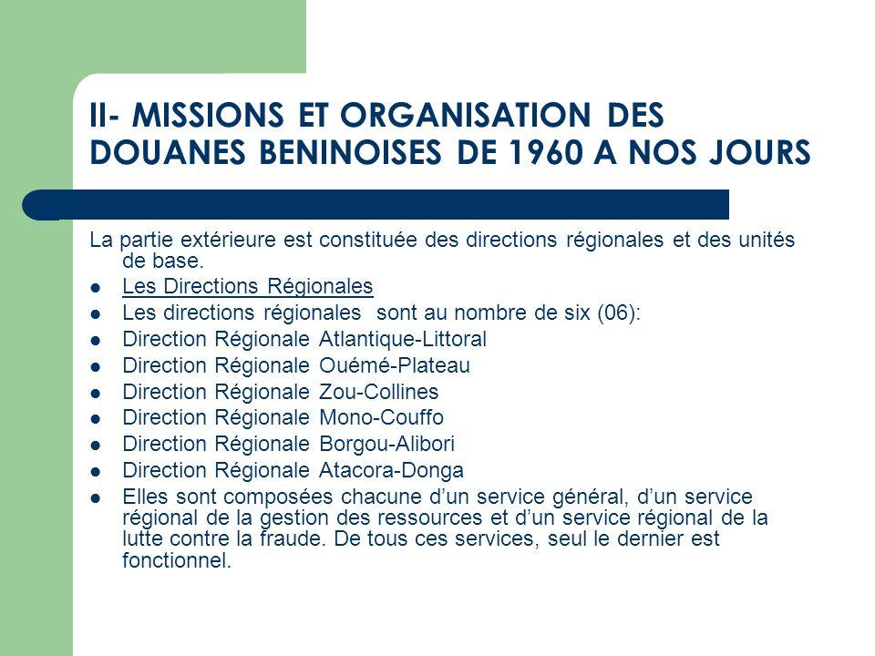 II- MISSIONS ET ORGANISATION DES DOUANES BENINOISES DE 1960 A NOS JOURS La partie extérieure est constituée des directions régionales et des unités de