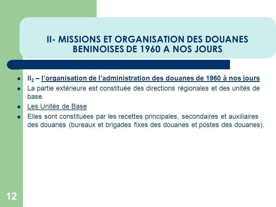 II- MISSIONS ET ORGANISATION DES DOUANES BENINOISES DE 1960 A NOS JOURS 12 II 2 – lorganisation de ladministration des douanes de 1960 à nos jours La