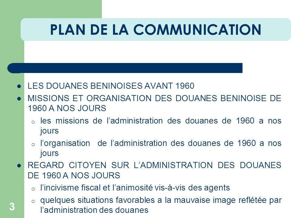 PLAN DE LA COMMUNICATION 3 LES DOUANES BENINOISES AVANT 1960 MISSIONS ET ORGANISATION DES DOUANES BENINOISE DE 1960 A NOS JOURS o les missions de ladm