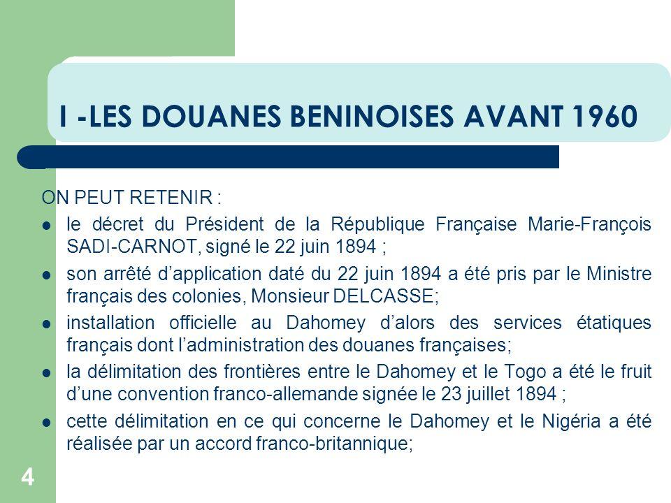 I -LES DOUANES BENINOISES AVANT 1960 4 ON PEUT RETENIR : le décret du Président de la République Française Marie-François SADI-CARNOT, signé le 22 jui