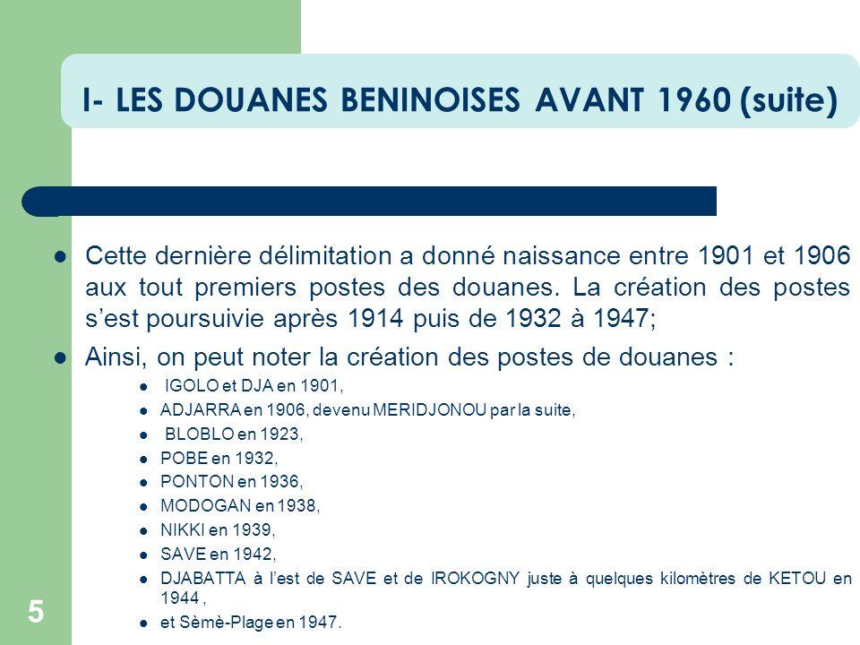 I- LES DOUANES BENINOISES AVANT 1960 (suite) 5 Cette dernière délimitation a donné naissance entre 1901 et 1906 aux tout premiers postes des douanes.