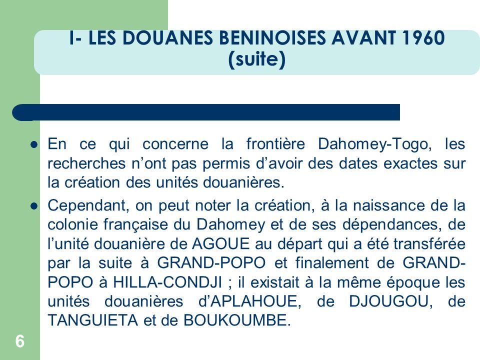 I- LES DOUANES BENINOISES AVANT 1960 (suite) 6 En ce qui concerne la frontière Dahomey-Togo, les recherches nont pas permis davoir des dates exactes s