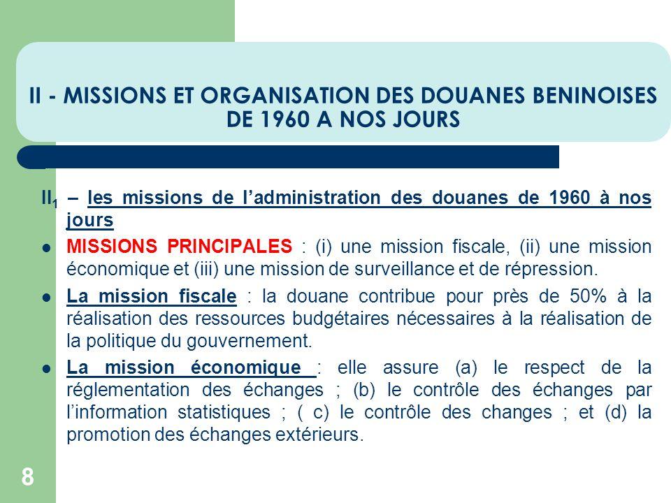 II - MISSIONS ET ORGANISATION DES DOUANES BENINOISES DE 1960 A NOS JOURS 8 II 1 – les missions de ladministration des douanes de 1960 à nos jours MISS